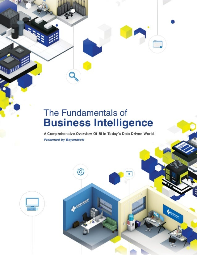 A Comprehensive Overview Of BI In Today's Data Driven World The Fundamentals of Business Intelligence Presented by Beyonds...