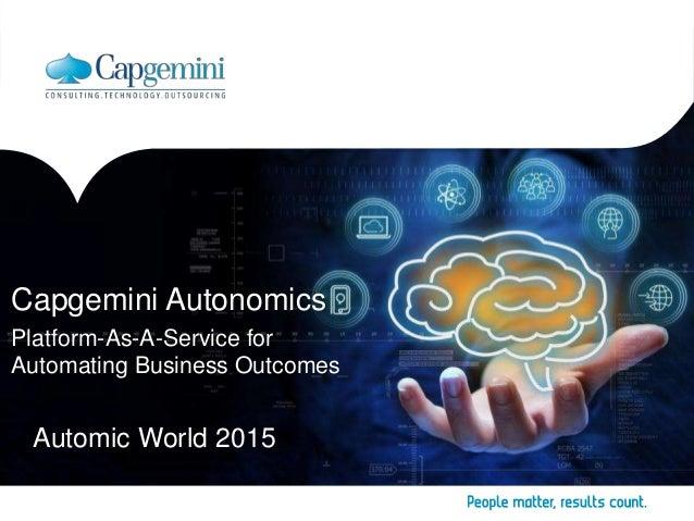 Capgemini Autonomics Platform-As-A-Service for Automating Business Outcomes Automic World 2015