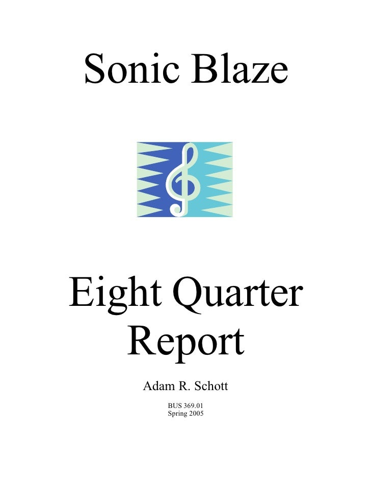 Sonic Blaze     Eight Quarter    Report     Adam R. Schott         BUS 369.01         Spring 2005