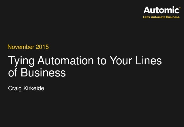 Tying Automation to Your Lines of Business November 2015 Craig Kirkeide