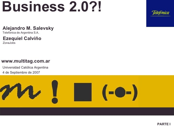 Business 2.0?! Universidad Católica Argentina 4 de Septiembre de 2007 Alejandro M. Salevsky Telefónica de Argentina S.A. E...