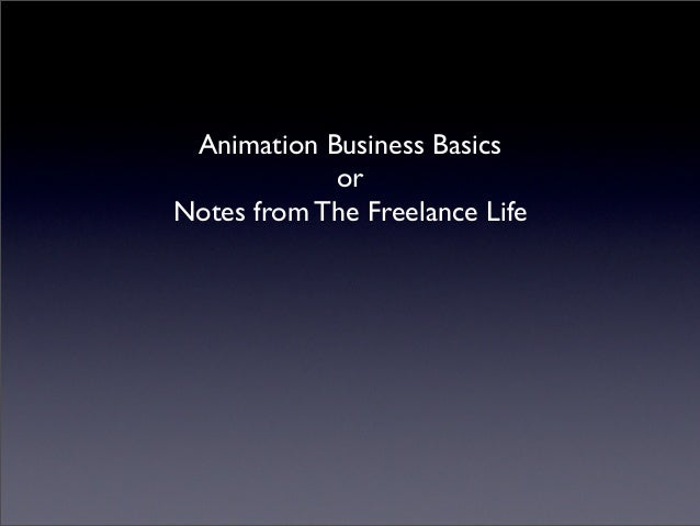 Animation Business Basics            orNotes from The Freelance Life