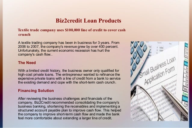 Biz2credit Loan ProductsTextile trade company uses $100,000 line of credit to cover cashcrunchA textile trading company ha...