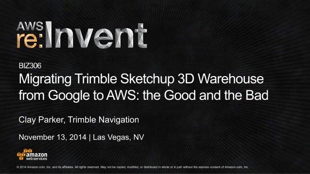 BIZ306) Migrating Trimble Sketchup 3D Warehouse to AWS | AWS re:Inve…