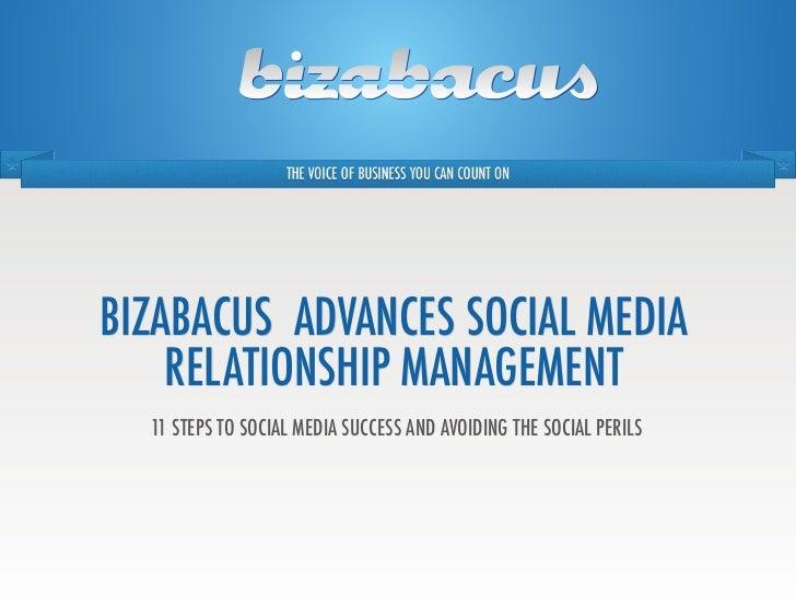 BiZaBacuS advanceS Social Media    relationShip ManageMent  11 StepS to Social Media SucceSS and avoiding the Social perilS
