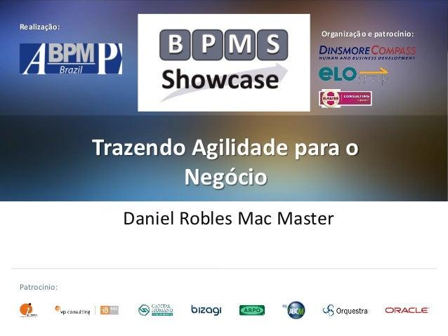 Realização:  Organização e patrocínio:  Trazendo Agilidade para o Negócio Daniel Robles Mac Master  Patrocínio: