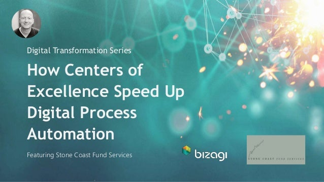 How Centers of Excellence Speed Up Digital Process Automation Digital Transformation Series Featuring Stone Coast Fund Ser...