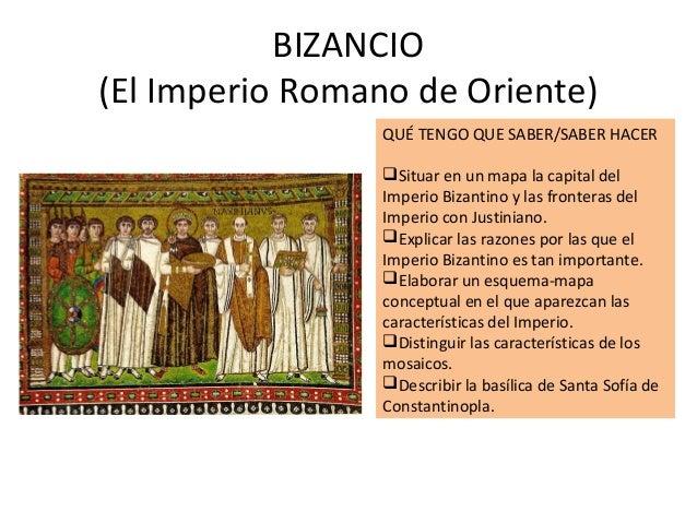 BIZANCIO (El Imperio Romano de Oriente) QUÉ TENGO QUE SABER/SABER HACER Situar en un mapa la capital del Imperio Bizantin...