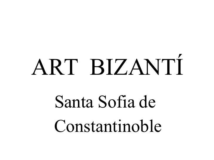 ART  BIZANTÍ Santa Sofia de  Constantinoble