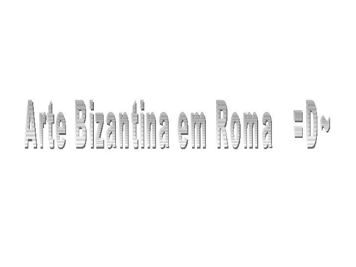 Arte Bizantina em Roma  =D~