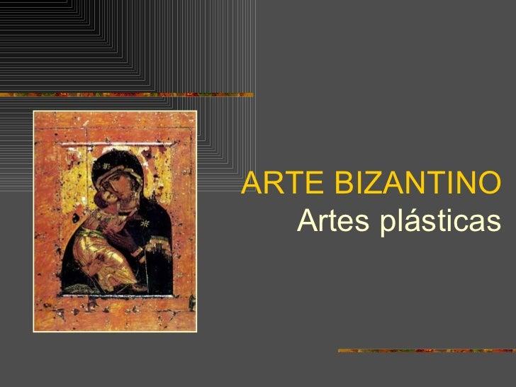 ARTE BIZANTINO Artes plásticas