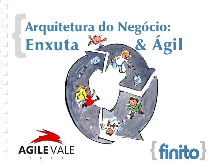 {Arquitetura do Negócio:Enxuta           & Ágil                   {      }