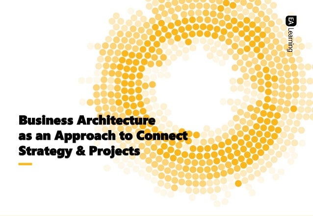 | 1 Business Architecture as an Approach to Connect Strategy & Projects