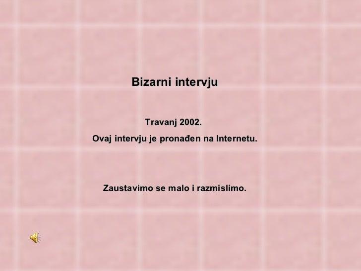 Bizarni intervju Travanj 2002.  Ovaj intervju je pronađen na Internetu.  Zaustavimo se malo i razmislimo.