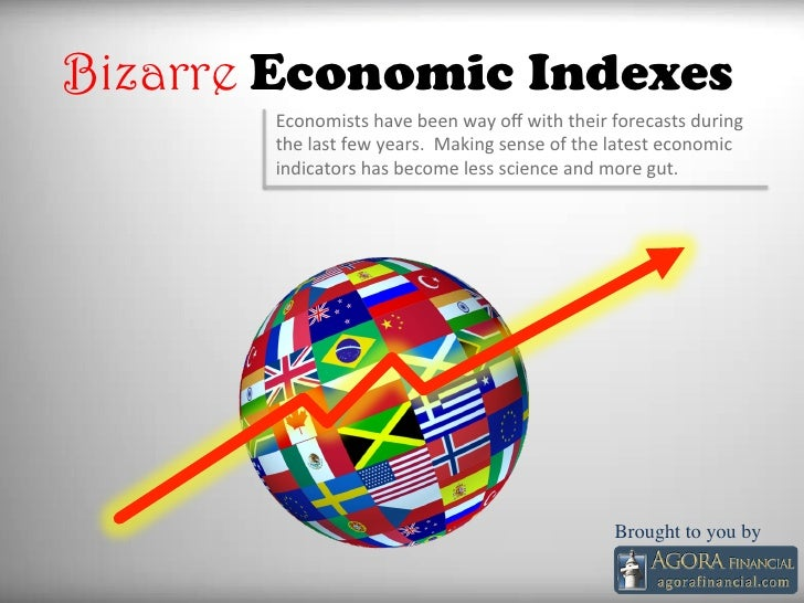 Bizarre Economic Indexes        Economists have been way off with their forecasts during          the...