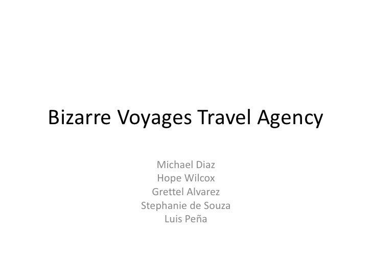 Bizarre Voyages Travel Agency             Michael Diaz             Hope Wilcox            Grettel Alvarez          Stephan...