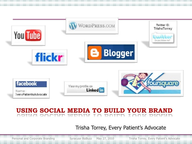 USING SOCIAL MEDIA TO BUILD YOUR BRAND<br />Trisha Torrey, Every Patient's Advocate<br />Personal and Corporate Branding  ...