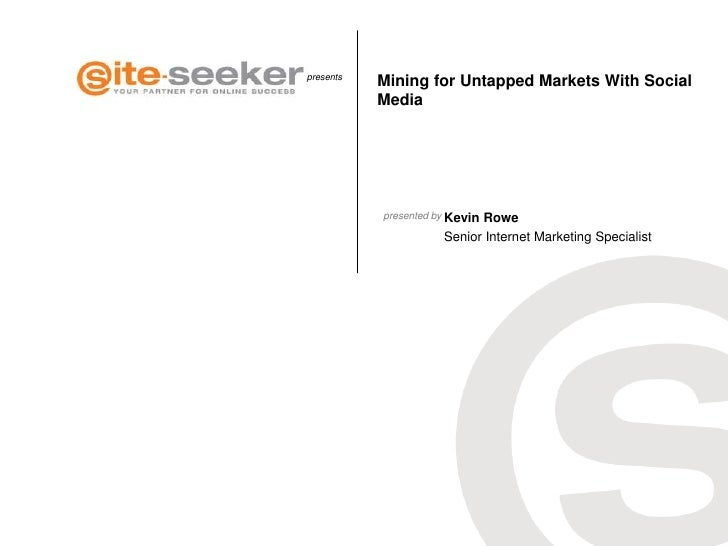presents           Mining for Untapped Markets With Social           Media           presented by Kevin                   ...