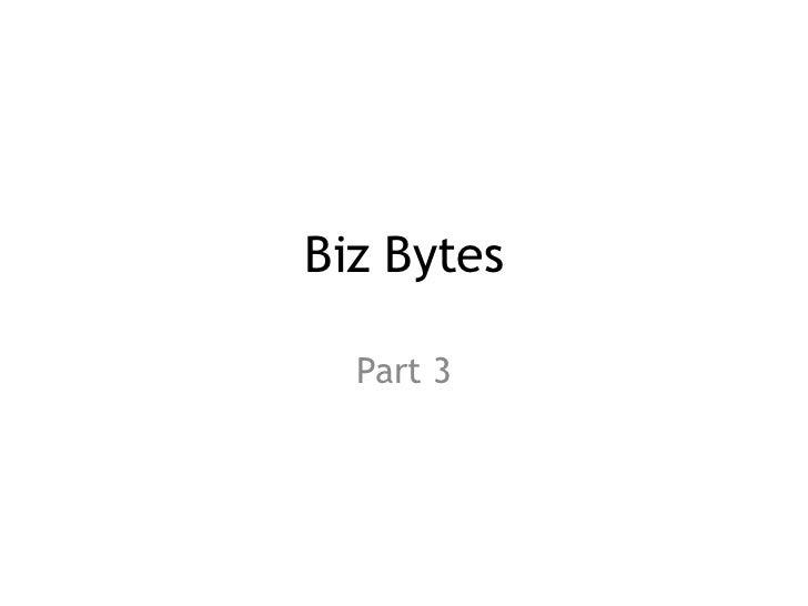 Biz Bytes  Part 3