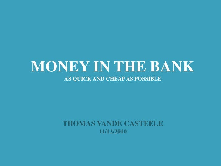 MONEY IN THE BANK<br />AS QUICK AND CHEAP AS POSSIBLE<br />THOMAS VANDE CASTEELE<br />11/12/2010<br />