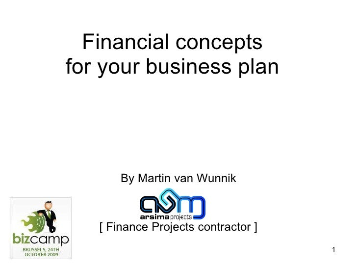 Financial concepts  for your business plan  By Martin van Wunnik [ Finance Projects contractor ]