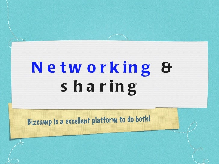 Networking  & sharing  Bizcamp is a excellent platform to do both!
