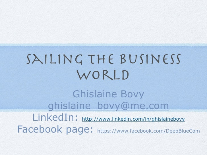 Sailing the business        world           Ghislaine Bovy      ghislaine_bovy@me.com   LinkedIn: http://www.linkedin.com/...
