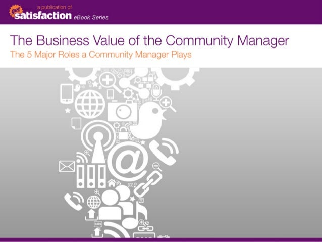 Contents	        The Need for Community Management in the Social Era. .  . 2    	 The top roles a community manager plays ...