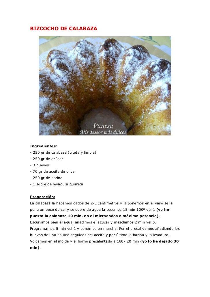 BIZCOCHO DE CALABAZAIngredientes:- 250 gr de calabaza (cruda y limpia)- 250 gr de azúcar- 3 huevos- 70 gr de aceite de oli...