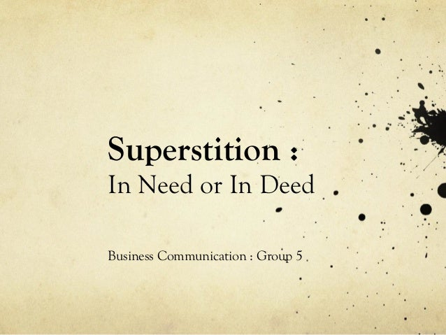 Superstition : In Need or In Deed Business Communication : Group 5