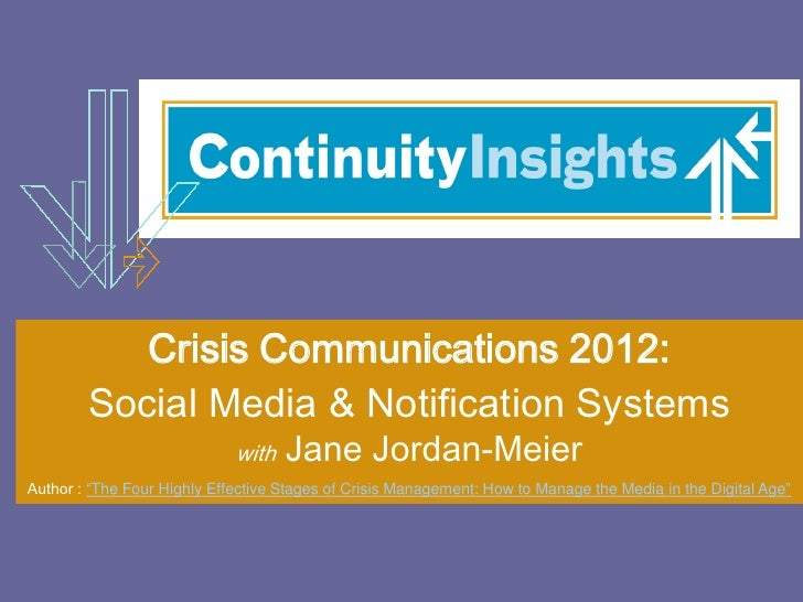 Crisis Communications 2012:        Social Media & Notification Systems                             with   Jane Jordan-Meie...