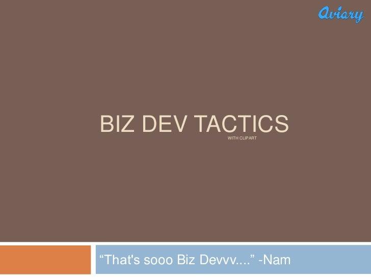 "Biz Dev Tactics<br />""That's sooo Biz Devvv...."" -Nam<br />With clipart<br />"