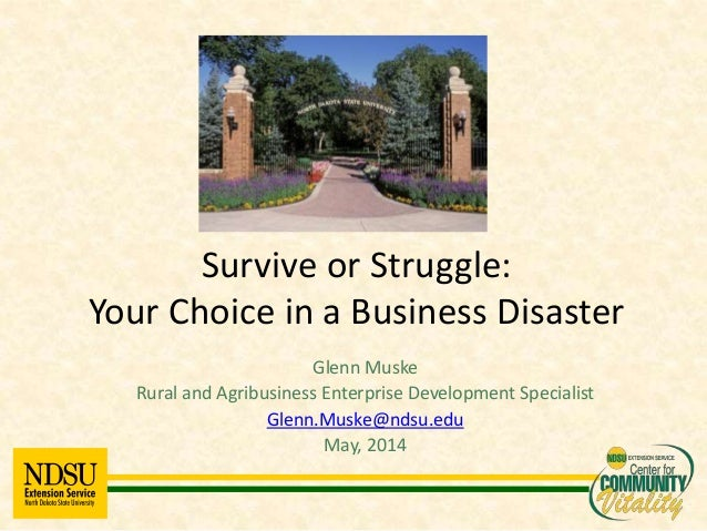 Glenn Muske Rural and Agribusiness Enterprise Development Specialist Glenn.Muske@ndsu.edu May, 2014 Survive or Struggle: Y...
