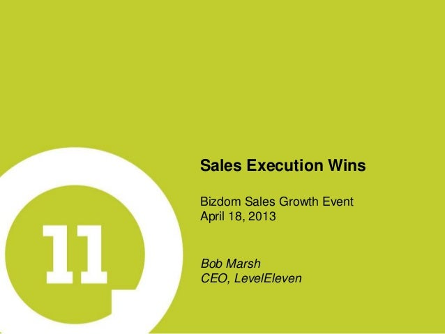 Sales Execution WinsBizdom Sales Growth EventApril 18, 2013Bob MarshCEO, LevelEleven