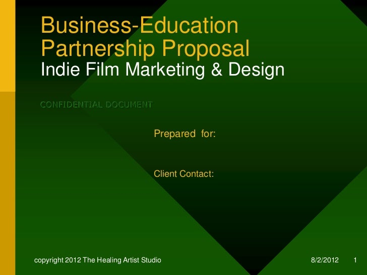 Business-Education Partnership Proposal Indie Film Marketing & Design CONFIDENTIAL DOCUMENT                               ...
