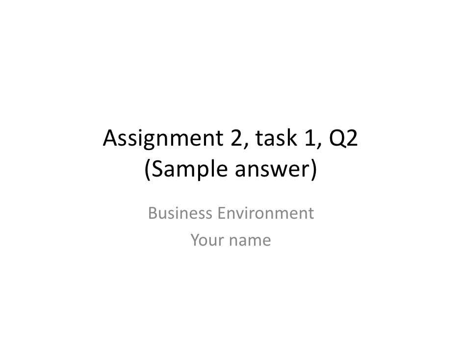 Assignment 2, task 1, Q2      (Sample answer)     Business Environment          Your name          Your name