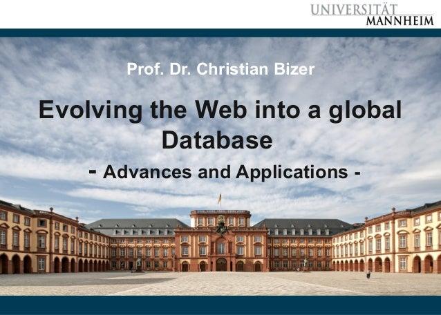 Bizer: Evolving the Web into a global Database – Advances and Applications, 30.1.2014 Slide 1 Prof. Dr. Christian Bizer Ev...