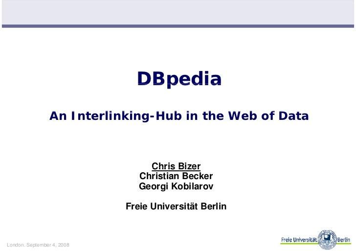 DBpedia                  An I t li ki                  A Interlinking-Hub i th Web of Data                                ...