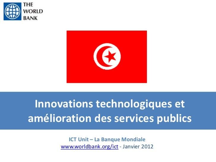 Innovations technologiques etamélioration des services publics        ICT Unit – La Banque Mondiale      www.worldbank.org...