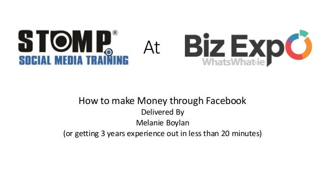 At How to make Money through Facebook Delivered By Melanie Boylan (or getting 3 years experience out in less than 20 minut...
