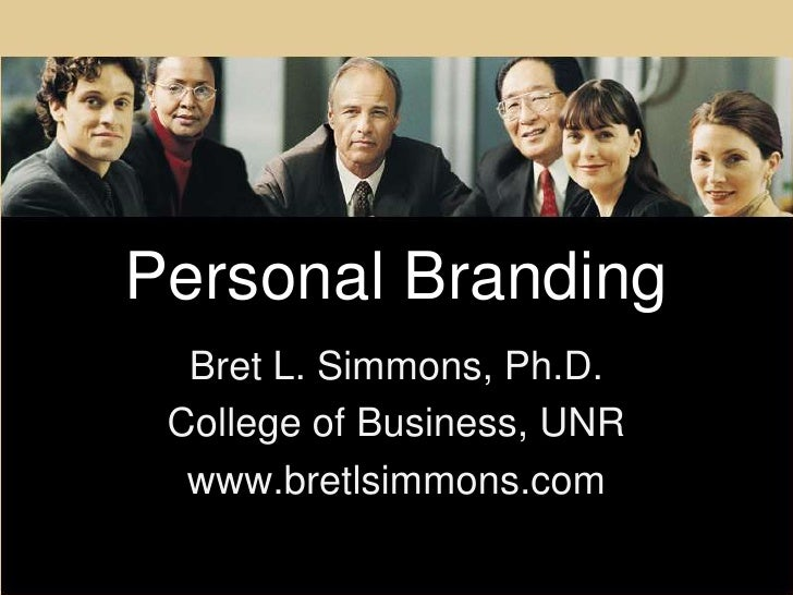 Personal Branding<br />Bret L. Simmons, Ph.D.<br />College of Business, UNR<br />www.bretlsimmons.com<br />