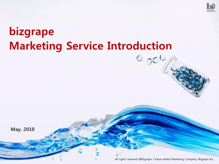 bizgrape Marketing Service Introduction     May. 2010                           All rights reserved @Bizgrape / Value adde...