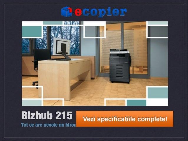 Bizhub 215Tot ce are nevoie un birou