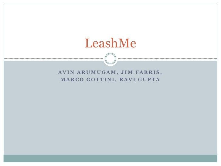 Avin Arumugam, Jim Farris, <br />Marco Gottini, Ravi Gupta<br />LeashMe<br />