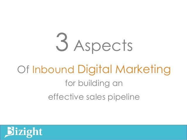 3 Aspects Of Inbound Digital Marketing for building an effective sales pipeline