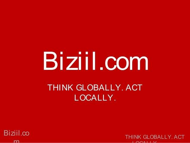Biziil.com THINK GLOBALLY. ACT LOCALLY.  Biziil.co  THINK GLOBALLY. ACT