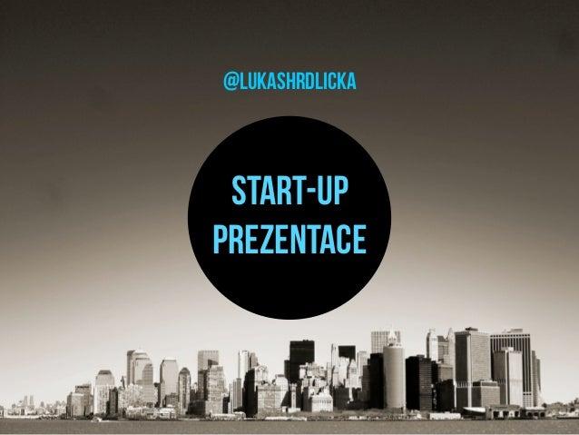 @lukashrdlicka Start-upprezentace
