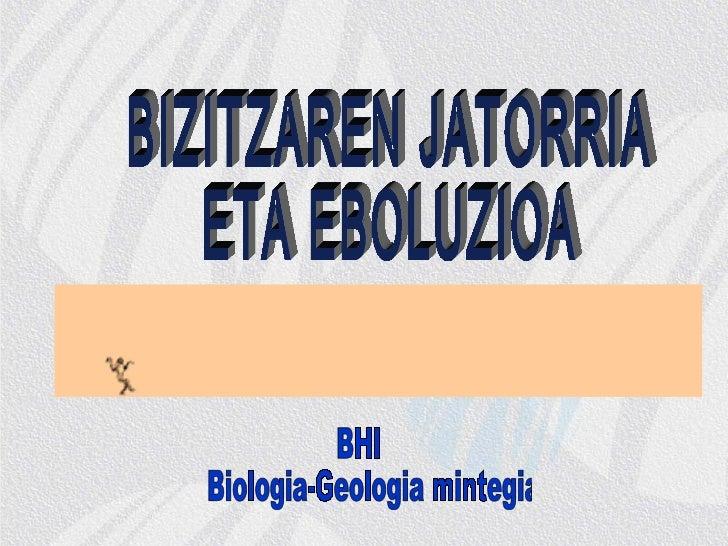 BIZITZAREN JATORRIA  ETA EBOLUZIOA BHI Biologia-Geologia mintegia