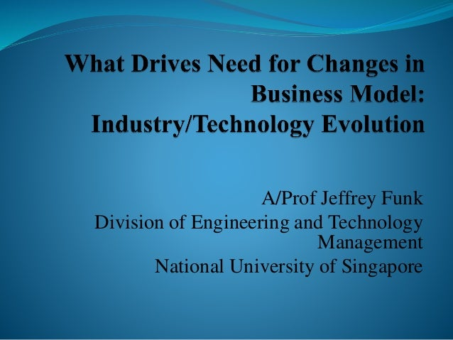 A/Prof Jeffrey Funk Division of Engineering and Technology Management National University of Singapore