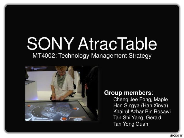 SONY AtracTableMT4002: Technology Management Strategy                      Group members:                         Cheng Je...